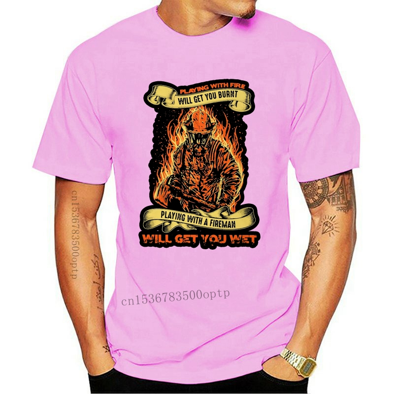 Fireman Playing With Fire Will Get You Burnt T Shirt Men Cotton Firefighter T-Shirt Short Sleeves Tees Fashion Oversize Tops