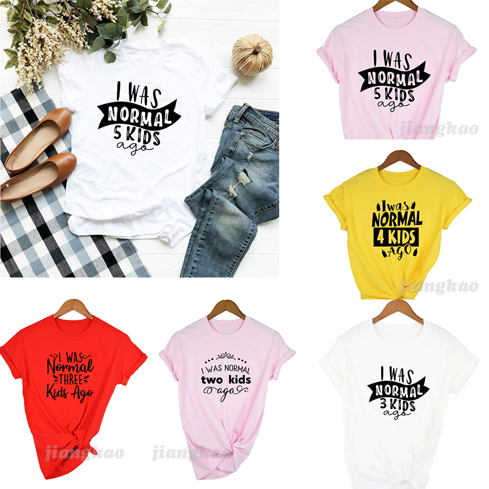 I Was Normal Five Kids Three Kids Ago T-shirt Mom Life Women Tops Tee Mother's Day Female T Shirt Letter Print Tshirt