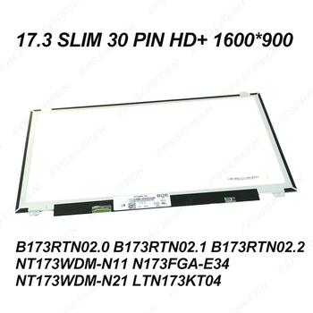 17.3 ultraslim 30PIN laptop screen HD+ PANEL B173RTN02.0 B173RTN02.1/02.2 NT173WDM-N11/N21 N173FGA-E34 LTN173KT04 DISPLAY