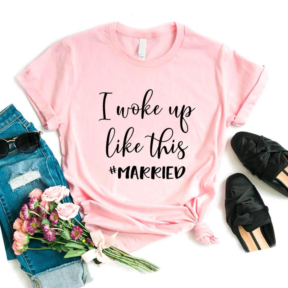 I Woke Up Like This Married Print Women Tshirts Cotton Casual Funny T Shirt For Lady  Top Tee Hipster 6 Color NA-769