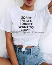 Przepraszam za spóźnienie nie chcę przyjść drukuj koszulka damska bawełna Casual śmieszny T-shirt dla pani koszulka Hipster Drop Ship