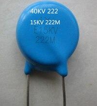 Condensador cerámico de alto voltaje, 15KV, 222M, E15KV, 222M, 40KV, 222, 222, 40KV, 2200PF