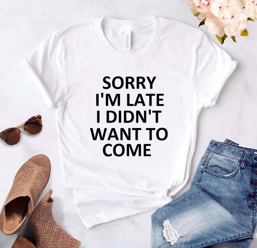 آسف أنا في وقت متأخر لم أكن أريد أن تأتي طباعة المرأة التي شيرت القطن عادية مضحك تي شيرت لسيدة تي شيرت
