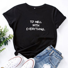 TO HELL WITH EVERYTHING. Letter T-shirt Women Cotton Short-sleeved Tshirt Women Casual O Collar t shirt for women