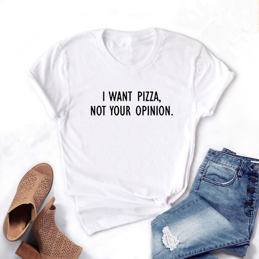 I Want Pizza Not Your Opinion Letters Funny Print Women T Shirt Summer Short Sleeve T-shirt Gift For Lady Girl Top Tee Female