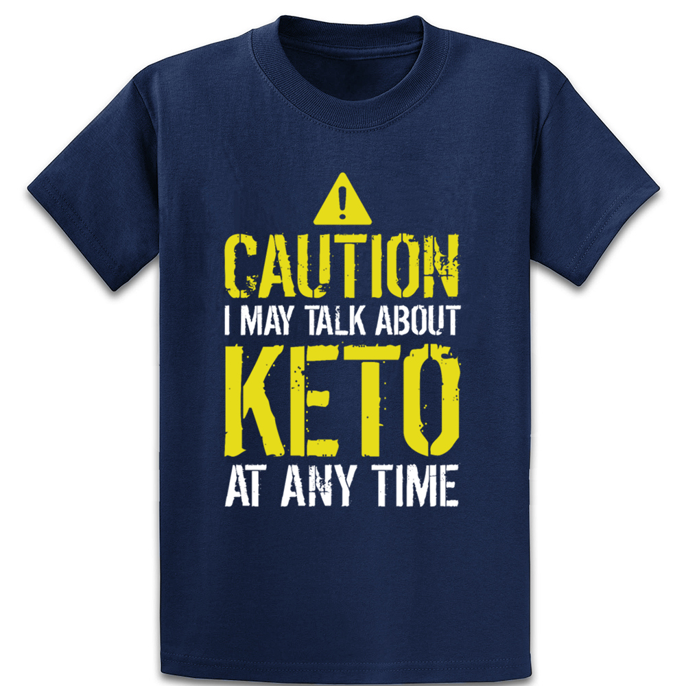 Caution I May Talk About Keto At Any Time Funny T Shirt Create Casual Anti-Wrinkle Unique Family Tee Shirt Euro Size S-5xl Shirt