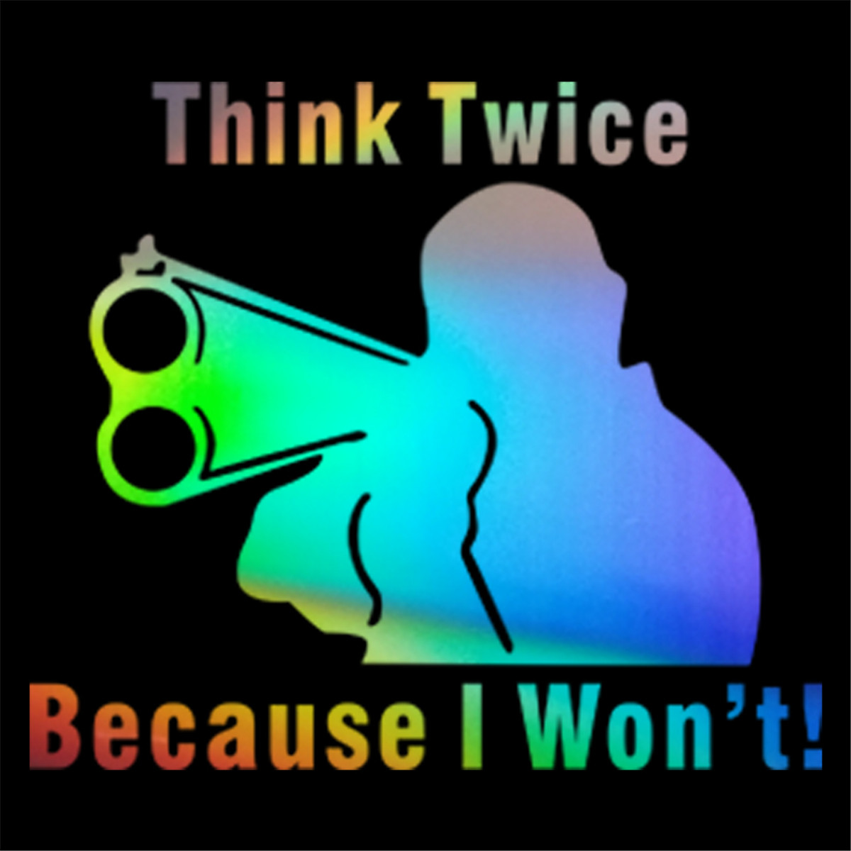 Think Twice Because I Won/'t Gun Vinyl Decal Sticker Car Truck Home Security