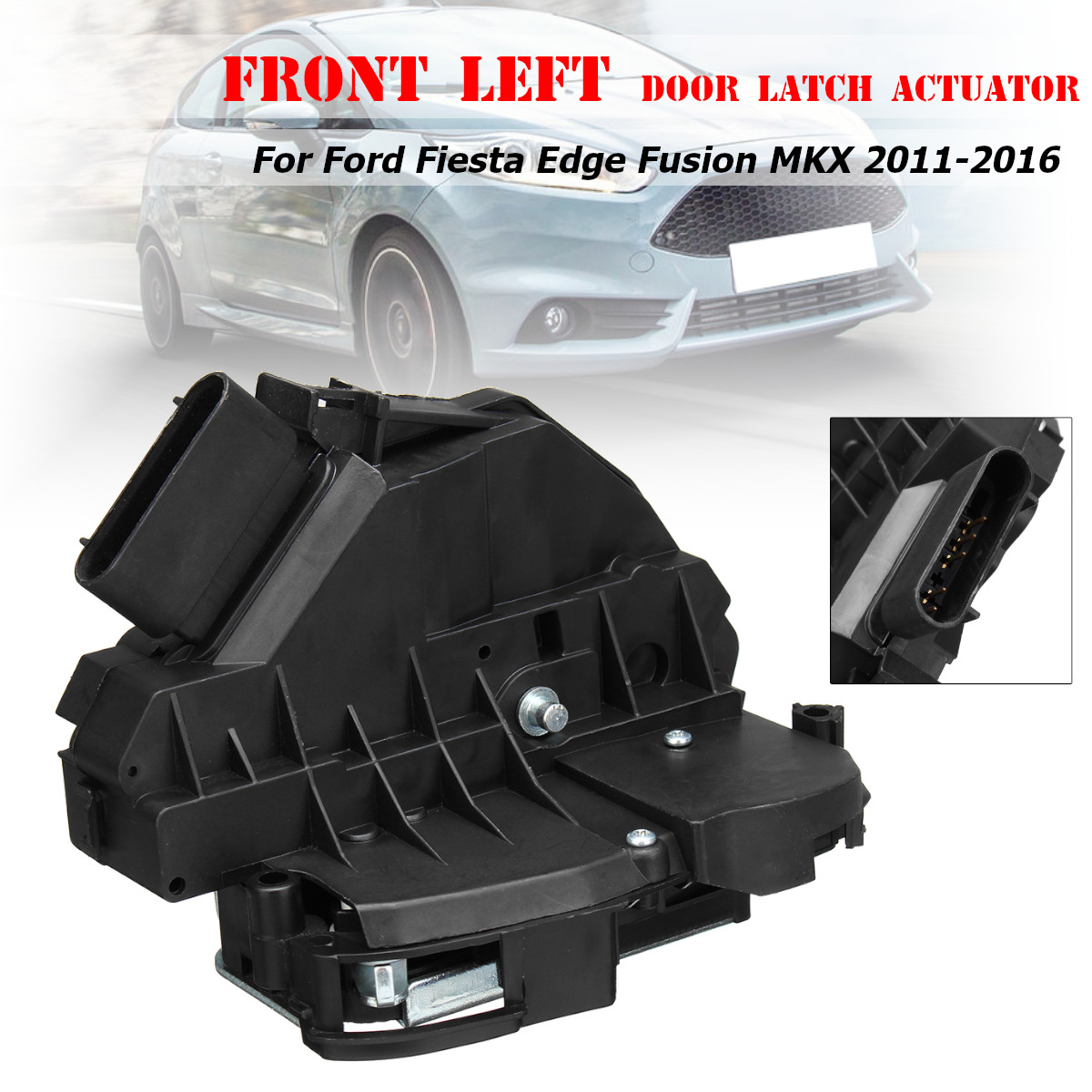Car Front Left Door Latch Actuator Driver Side For Ford for Fiesta for Edge for Fusion MKX 2011 2012 2013 2014 2015 2016Car Front Left Door Latch Actuator Driver Side For Ford for Fiesta for Edge for Fusion MKX 2011 2012 2013 2014 2015 2016