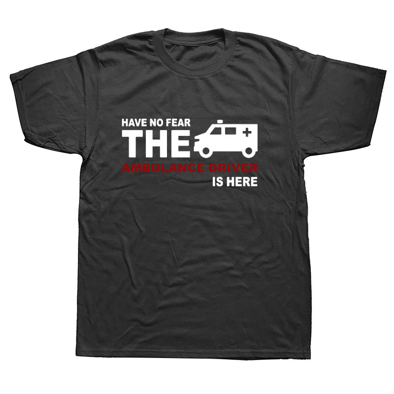 Summer Men T Shirt Have No Fear The Ambulance Driver Is Here T-shirt New Short Sleeve Cotton Paramedic Medical T shirt For Man(China)