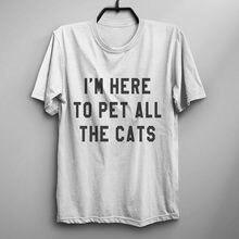Estou Aqui Para Animal de Estimação Todos Os Gatos da Camisa de T Das  Mulheres Camisa 6c61fc58cc