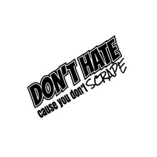 For Dont Hate Cause You Scrape Car Stickers Styling Decal Jdm Vinyl Stance Graphics