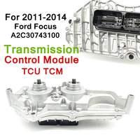 A2C30743100 модуль управления передачей для FORD FOCUS 2011 2014 TCU TCM серебристый Прямая замена авто запчасти