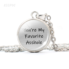 Youre My Favorite Asshole Dickhead I Love You Words Sweet Nothing Quote Glass Dome Necklace Women Men Lover Jewelry Gift