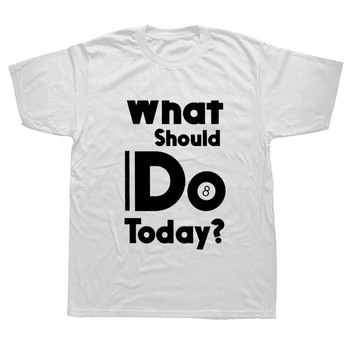 New Summer What Should I Do Today 8 Ball Pool Funny Slogan Birthday T Shirts Men Short Sleeve Cotton T-shirt Man Clothing