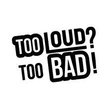 15.3cm*10cm Fun Too Loud? Bad! Decoration Vinyl Car Sticker And Decal