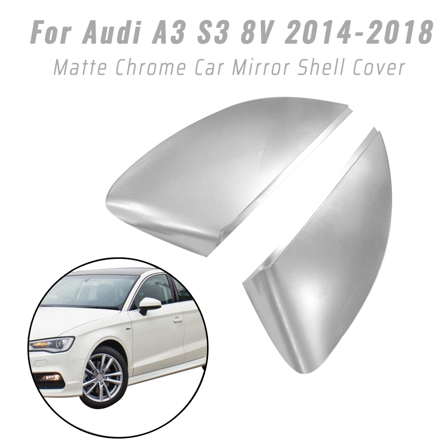 1Pair Car Rearview Mirror Shells Protection Cap Matte Chrome for Audi A3 S3 8V 2014 2018