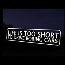 22*7cm Life Is To Short Drive Boring Cars Car Decal Sticker Funny Window Bumper Novelty JDM Drift Vinyl