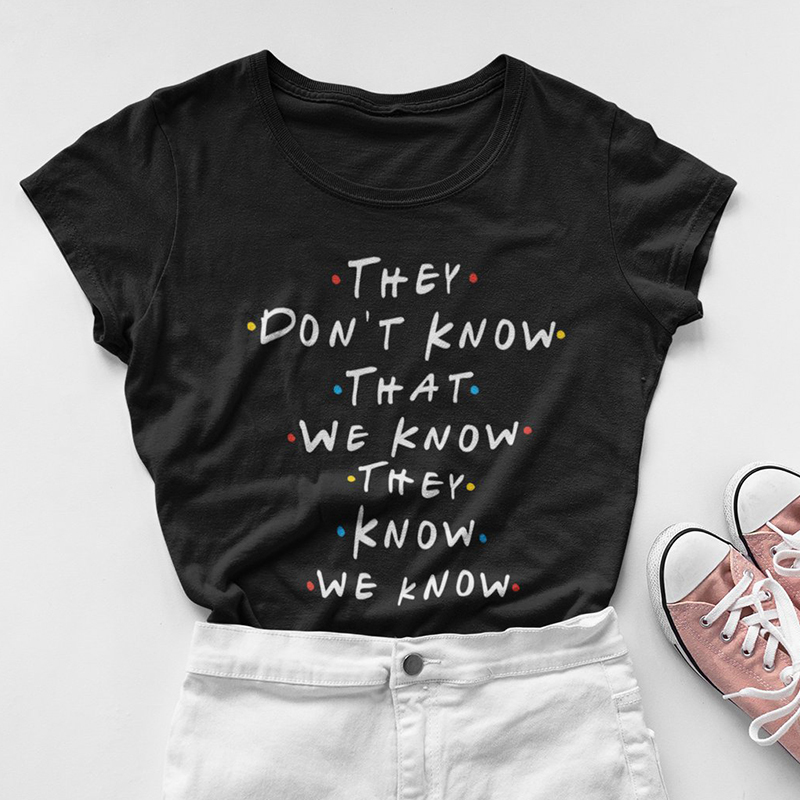 They Don'  t   Know That We Know Funny   T     Shirt   Women Friends Tv Shows Tshirt Best Friends Graphic Tee Plus Size Tops Drop Shipping