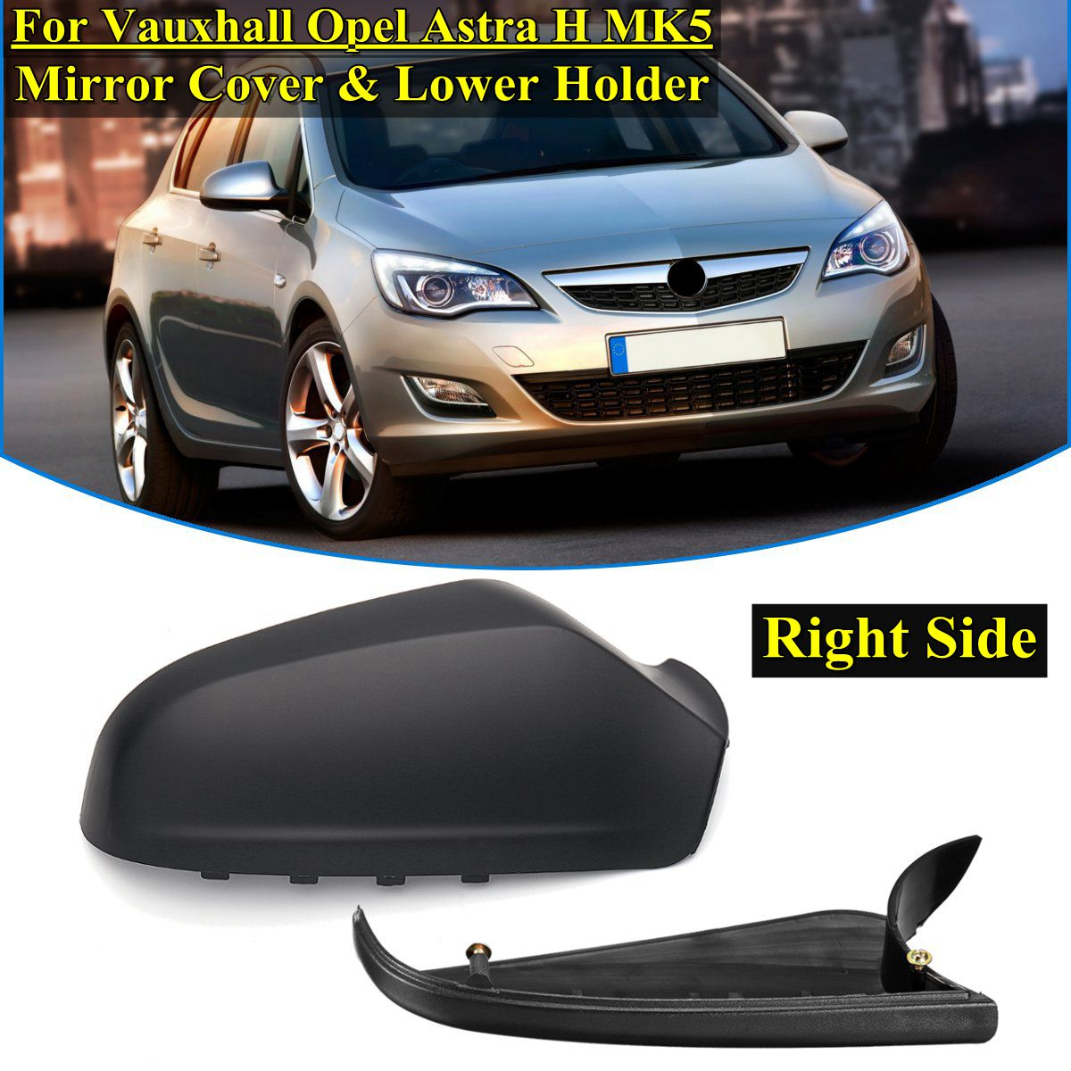 1 set Gauche ou côté Droit pour Vauxhall Opel Astra H MK5 2004 05-2009 Wing Mirror Cover + couvercle inférieur Droit Côté support inférieur