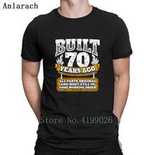 70th Birthday Gift Idea Built 70 Years Ago Tshirts Fashion Summer Top Male 2018 Mens Tshirt