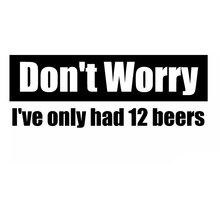 Vinyl Decal Don't Worry 12 Beers Funny Vinyl Decal Car Sticker truck bumper laptop Window Decals Vinyl Stickers все цены