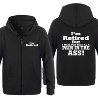 I'M Retired But I Work Part Time as A Pain in The Ass Funny Hoodies Men 2018 Men's Fleece Zipper Cardigans Hooded Sweatshirts
