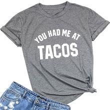 bd4d42db5 Você Me Teve Em Tacos Tshirt Mulher Graphic Tees Tops Roupas de Impressão  Crewneck Ocasional de