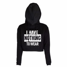 2019 new spring fashion HAVE NOTHING TO WEAR Letters Printed Long sleeve Crewneck Hoodie Pullover Short Crop Tops Sweatshirt printio i have nothing to wear мне не чего носить