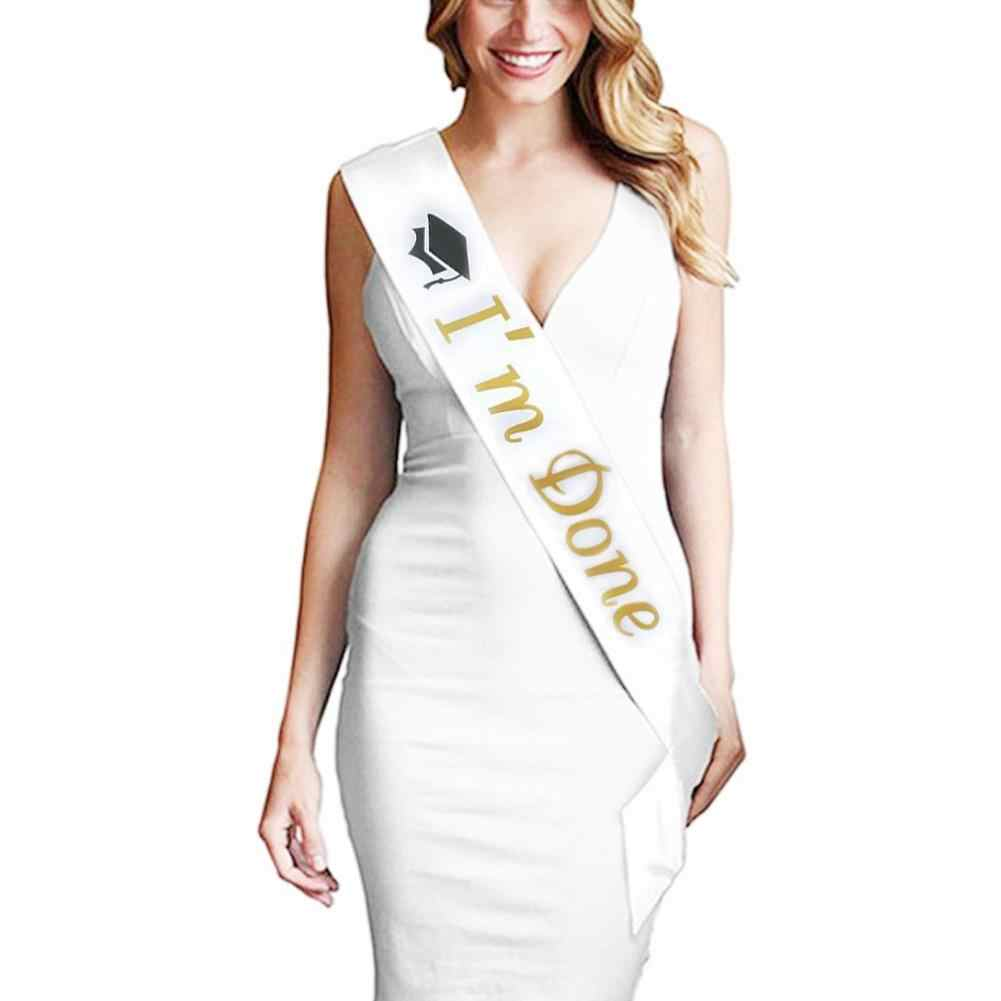 2019 NIEUWE Single Layer Graduation Sash Schouderriem IK ben Gedaan Lettertype Graduation Celebration Party Supplies
