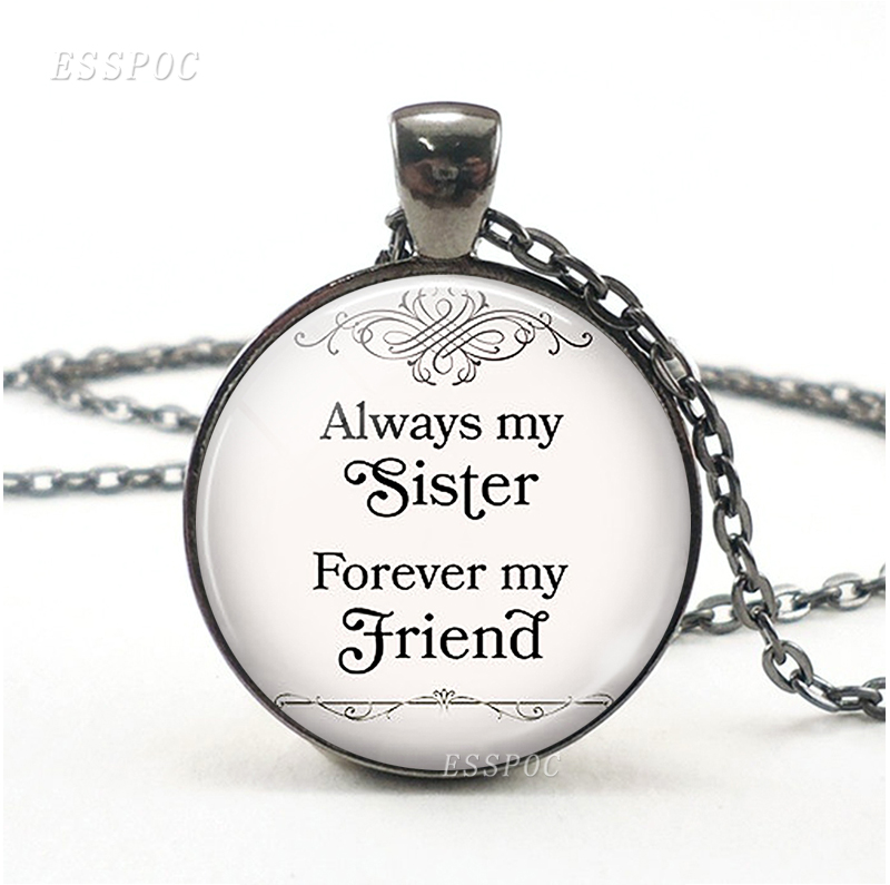 """ Always My Sister Forever My Friend \"" Quote Necklace Glass Cabochon Jewelry Handcrafted Pendant Women Sisters Friendship Gift"
