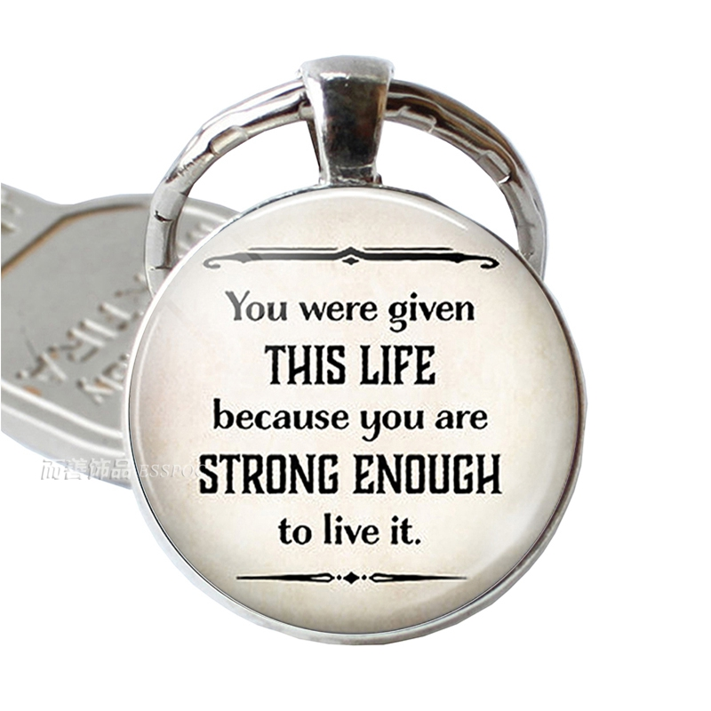 You Were <font><b>Given</b></font> This Life Because You Are Strong Enough, Inspirational Quote Keychain Pendant Strength Encouragement Key Chain image