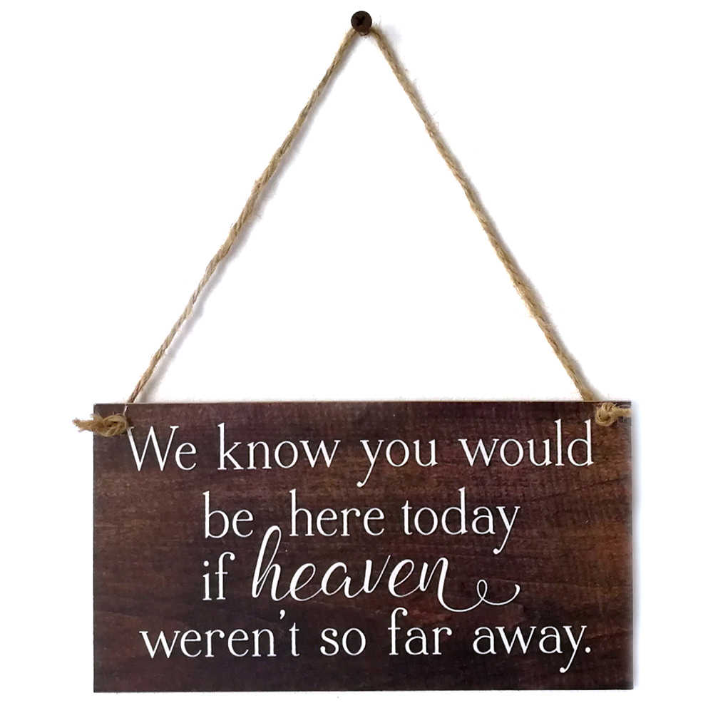 We Know You Would Be Here Today If Heaven Wasn't So Far Away Solid Memorial Wooden Sign Handmade Rustic Wedding Remembrance Sign