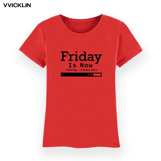 Women Slim Stylish Tshirts Casual Cotton T-shirts Friday Is Now Print T Shirt Lady O Neck Short Sleeve Top Tees Streetwear