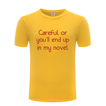 Careful Or You'll End Up In My Novel Funny Men's T-Shirt T S