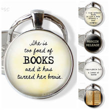 Quote Key Chain, She Is Too Fond of Books and It Has Turned Her Brain. Book Charm Quote,glass Literary Jewelry