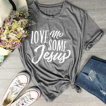 03cae2e5 Love me some Jesus t-shirt Christian faith and believe women fashion tees  slogan vintage shirt tumblr cotton casual tops-J051