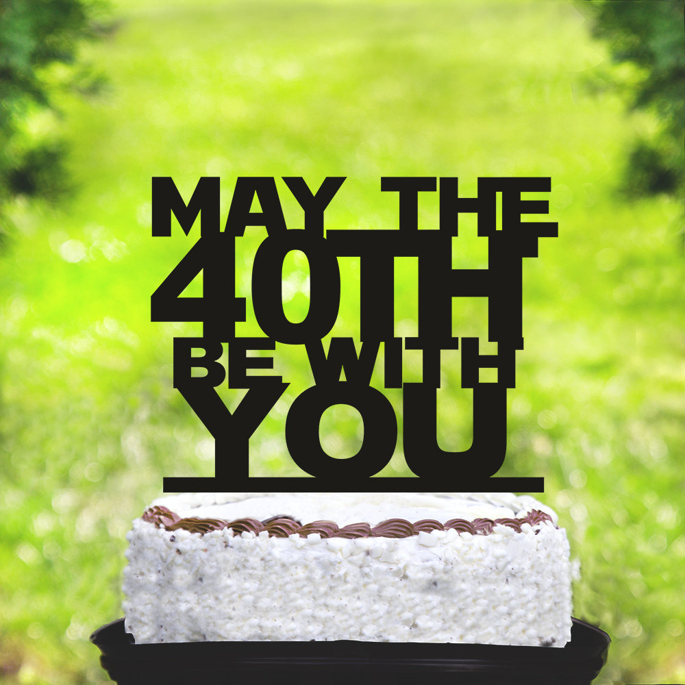 Fine May The 40Th Be With You Cake Topper 40Th Birthday Cake Topper Funny Birthday Cards Online Hendilapandamsfinfo