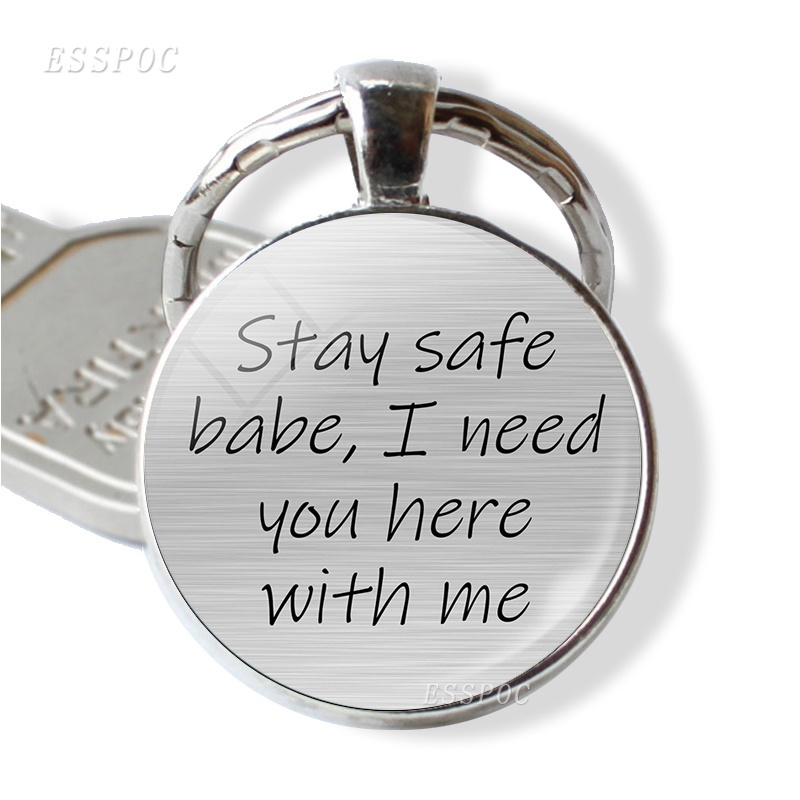 Stay Safe Babe I Need You Here With Me Keychain Love Letter Glass Cabochon Pendant Love Jewelry Gift For Lover