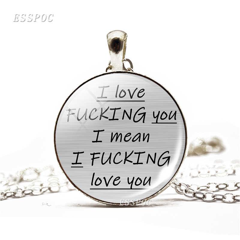 Você é Um Idiota, mas EU Te Amo Bundas Engraçado Amantes Colar Cabochon De Vidro Pingente de Casal Namorada Namorado Presente Do Valentim