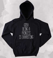 Cute Princess Sweatshirt Gosh Being A Princess Is Exhausting Slogan Girly Tumblr Hoodie Z189