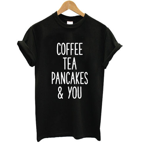 Coffee tea pancake and you letter print women for Drop ship t shirt printing