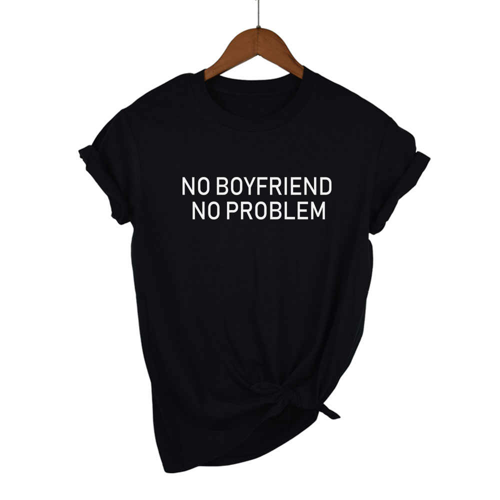 ff63d1841 NO BOYFRIEND NO PROBLEM Letter Women Unisex O Neck T Shirts Printing  Fashion Tops Tee Black