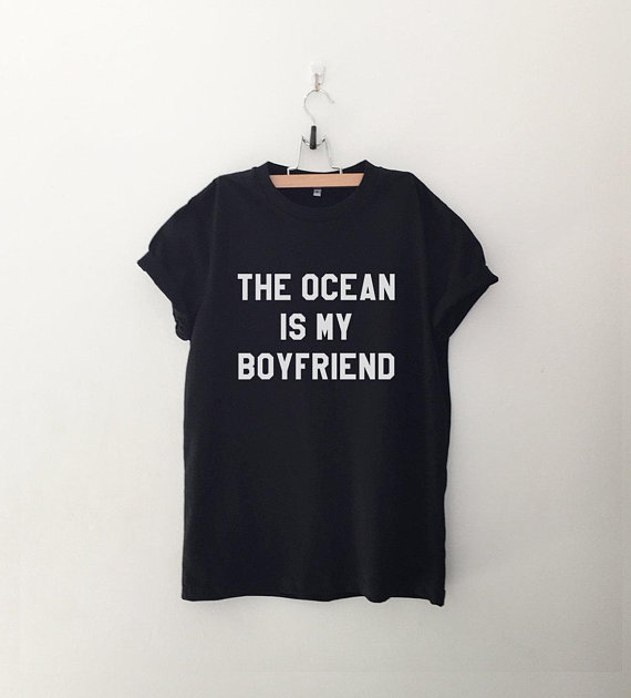 The Ocean Is My Boyfriend T Shirt Printing Youth T Shirts Tumblr