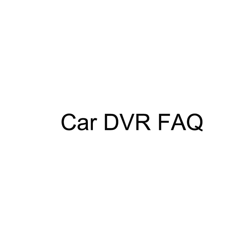 Car DVR FAQ
