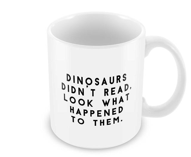 dinosaurs didn t read look what happened to them mugs coffee mug tea