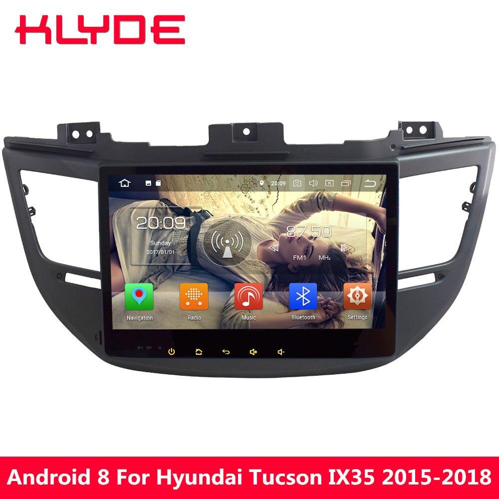 KLYDE 10.1 Octa Core Android 8.0 4GB RAM 32GB ROM Car DVD Multimedia Player Radio For Hyundai Tucson IX35 2015 2016 2017 2018 10 1 tda7851 android 7 1 for hyundai ix35 tucson 2015 2016 2017 2gb ram car dvd player gps map rds radio wifi 4g bluetooth 4 0