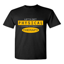 Free shipping 2017 Get Physical With Therapy Great Gift – Adult Shirt Black T-shirt New Brand Tees