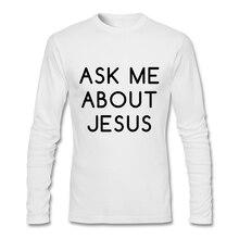 Long Sleeve Ask Me About Jesus Cheap Sale Men's T-Shirt O Neck T Shirts Top for Men's