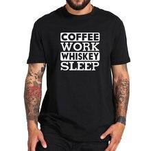 1f23befb Coffee Work Whiskey Sleep T Shirt Men Office Joke Camiseta Black White  Clothes 100% Cotton