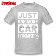 Car Just One More Car I Promise T Shirt Mechanic Men's O Neck Club Tee Male Newest Plus Size Tshirts Loose Teenboys Tee Shirts